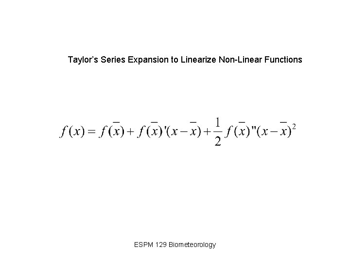 Taylor's Series Expansion to Linearize Non-Linear Functions ESPM 129 Biometeorology