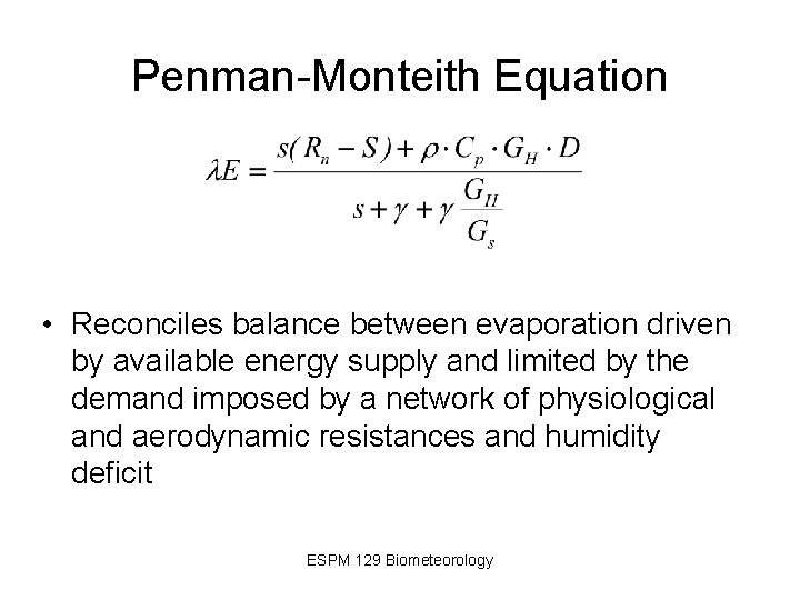 Penman-Monteith Equation • Reconciles balance between evaporation driven by available energy supply and limited