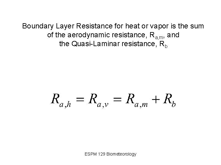 Boundary Layer Resistance for heat or vapor is the sum of the aerodynamic resistance,