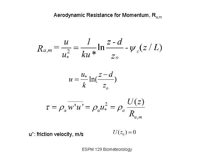 Aerodynamic Resistance for Momentum, Ra, m u*: friction velocity, m/s ESPM 129 Biometeorology