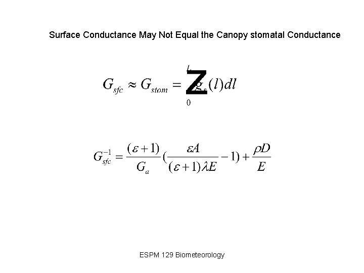 Surface Conductance May Not Equal the Canopy stomatal Conductance ESPM 129 Biometeorology