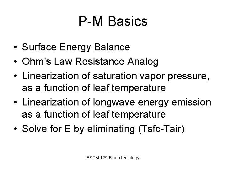P-M Basics • Surface Energy Balance • Ohm's Law Resistance Analog • Linearization of