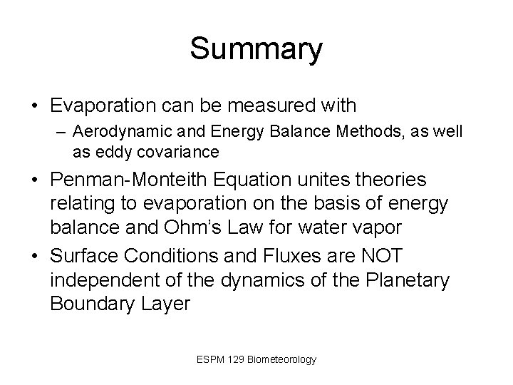 Summary • Evaporation can be measured with – Aerodynamic and Energy Balance Methods, as