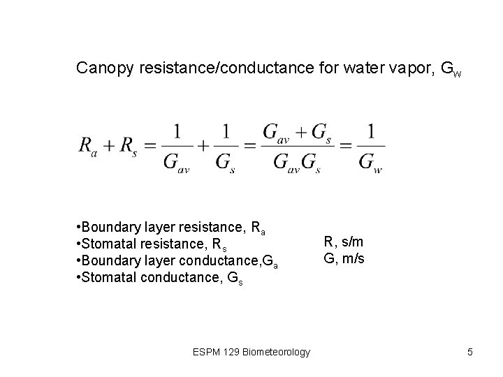 Canopy resistance/conductance for water vapor, Gw • Boundary layer resistance, Ra • Stomatal resistance,