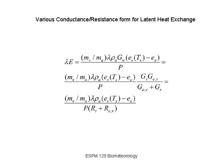 Various Conductance/Resistance form for Latent Heat Exchange ESPM 129 Biometeorology