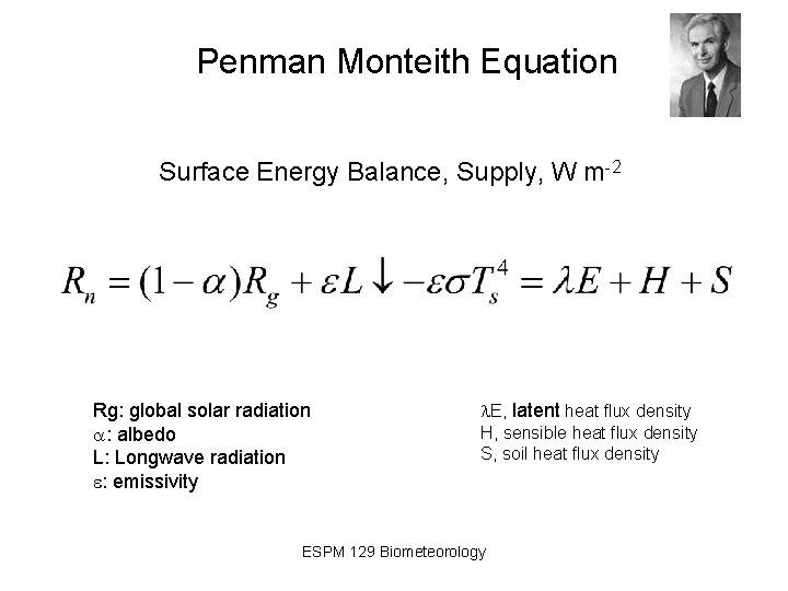 Penman Monteith Equation Surface Energy Balance, Supply, W m-2 Rg: global solar radiation a: