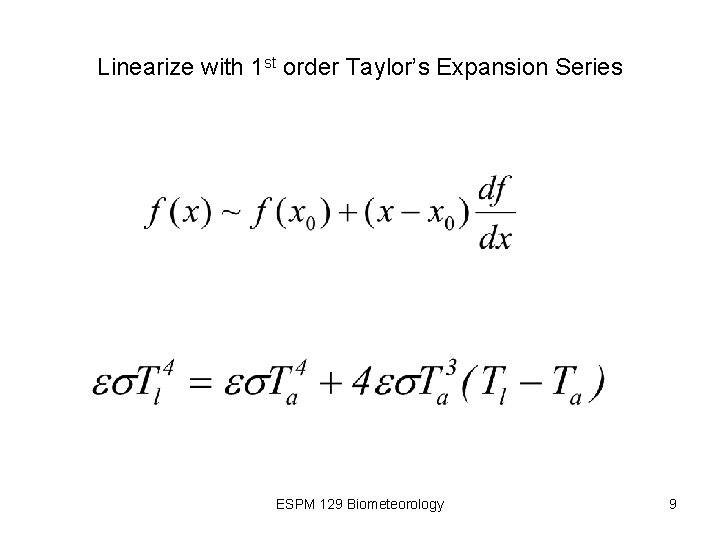 Linearize with 1 st order Taylor's Expansion Series ESPM 129 Biometeorology 9