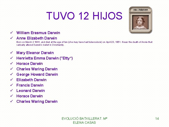 TUVO 12 HIJOS ü William Erasmus Darwin ü Anne Elizabeth Darwin Born on March