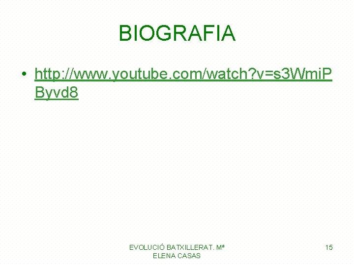 BIOGRAFIA • http: //www. youtube. com/watch? v=s 3 Wmi. P Byvd 8 EVOLUCIÓ BATXILLERAT.