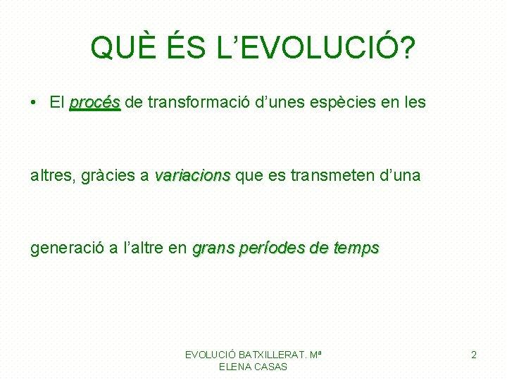 QUÈ ÉS L'EVOLUCIÓ? • El procés de transformació d'unes espècies en les procés altres,