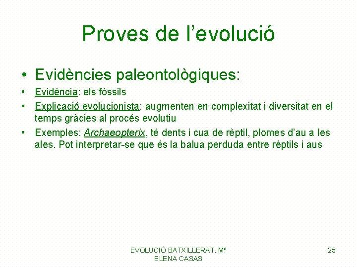 Proves de l'evolució • Evidències paleontològiques: • Evidència: els fòssils • Explicació evolucionista: augmenten