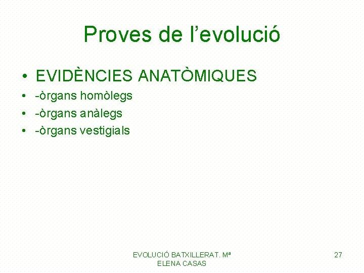 Proves de l'evolució • EVIDÈNCIES ANATÒMIQUES • -òrgans homòlegs • -òrgans anàlegs • -òrgans