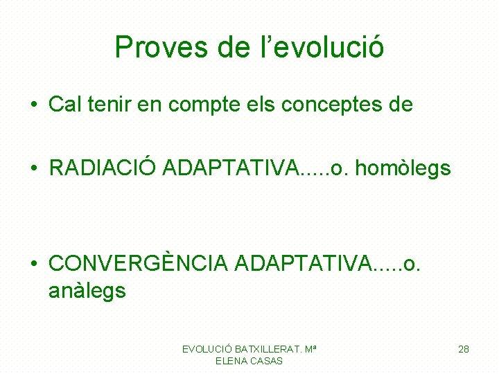 Proves de l'evolució • Cal tenir en compte els conceptes de • RADIACIÓ ADAPTATIVA.