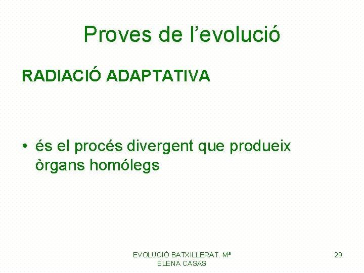 Proves de l'evolució RADIACIÓ ADAPTATIVA • és el procés divergent que produeix òrgans homólegs