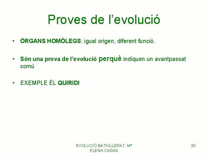 Proves de l'evolució • ÒRGANS HOMÒLEGS: igual origen, diferent funció. • Són una prova