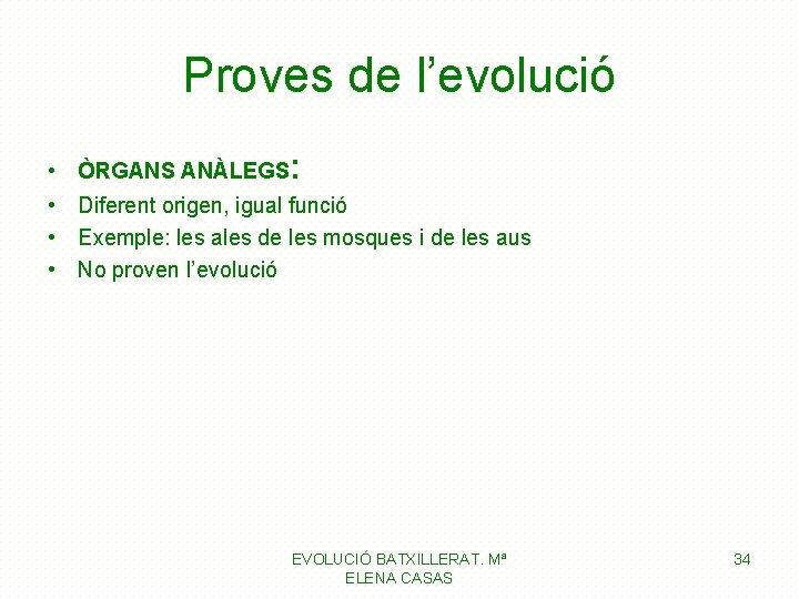 Proves de l'evolució • ÒRGANS ANÀLEGS: • Diferent origen, igual funció • Exemple: les