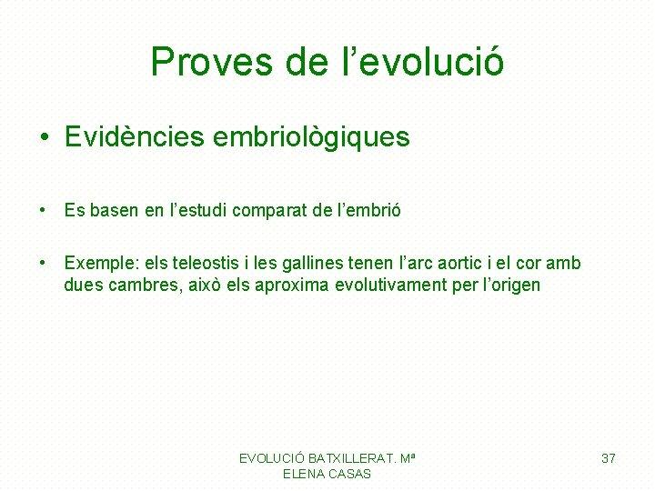 Proves de l'evolució • Evidències embriològiques • Es basen en l'estudi comparat de l'embrió