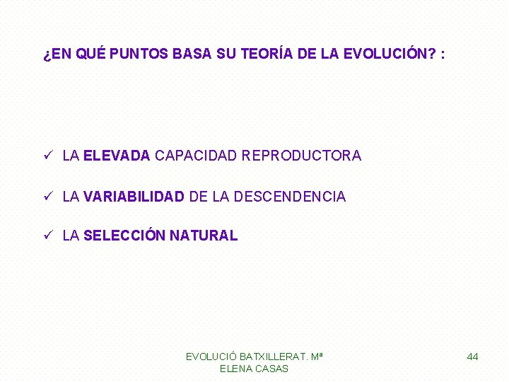 ¿EN QUÉ PUNTOS BASA SU TEORÍA DE LA EVOLUCIÓN? : ü LA ELEVADA CAPACIDAD