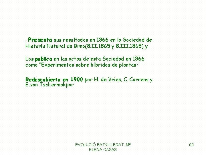 . Presenta sus resultados en 1866 en la Sociedad de Historia Natural de Brno(8.