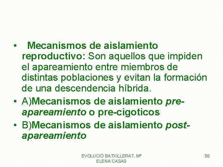 • Mecanismos de aislamiento reproductivo: Son aquellos que impiden el apareamiento entre miembros