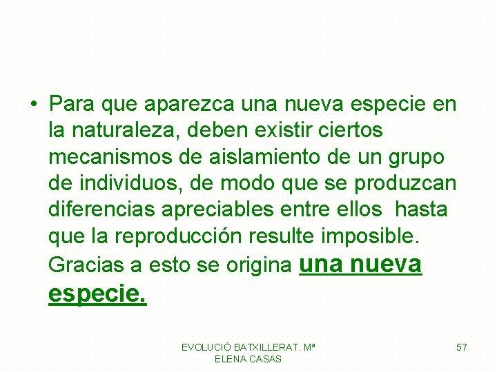 • Para que aparezca una nueva especie en la naturaleza, deben existir ciertos