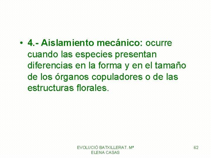 • 4. - Aislamiento mecánico: ocurre cuando las especies presentan diferencias en la