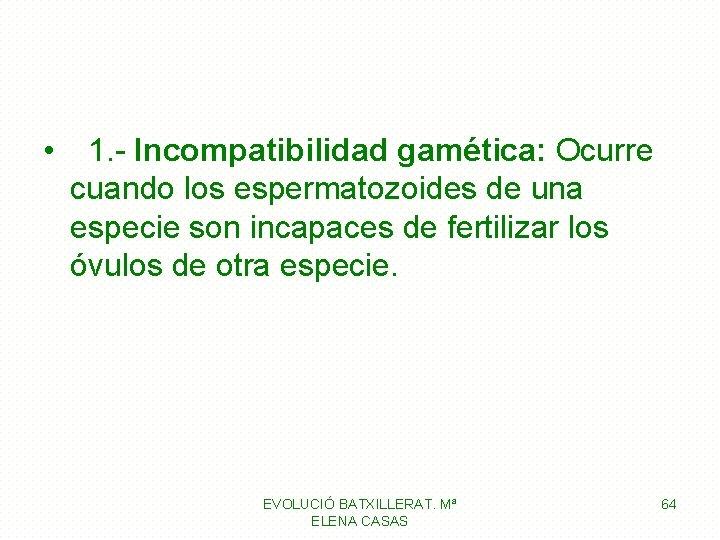 • 1. - Incompatibilidad gamética: Ocurre cuando los espermatozoides de una especie son