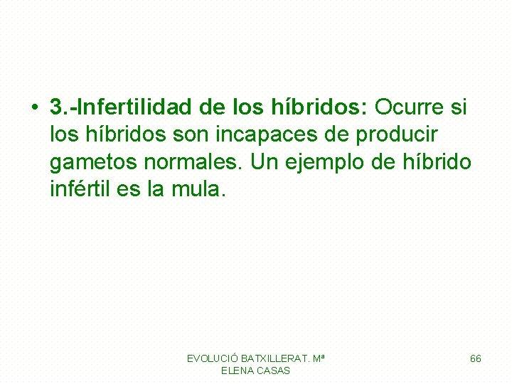 • 3. -Infertilidad de los híbridos: Ocurre si los híbridos son incapaces de