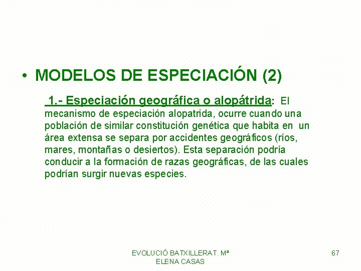• MODELOS DE ESPECIACIÓN (2) 1. - Especiación geográfica o alopátrida: El mecanismo