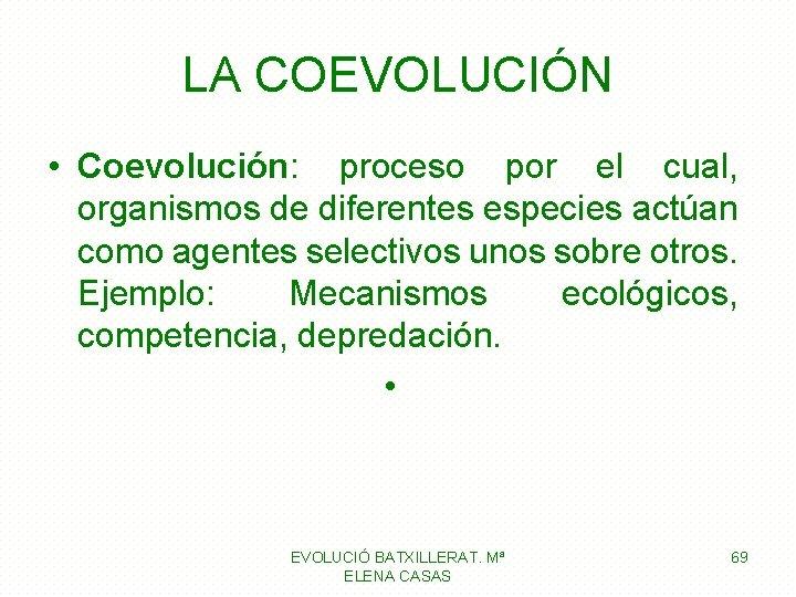 LA COEVOLUCIÓN • Coevolución: proceso por el cual, organismos de diferentes especies actúan como