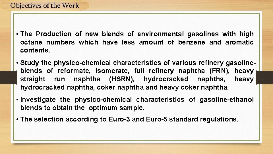 Objectives of the Work • The Production of new blends of environmental gasolines with