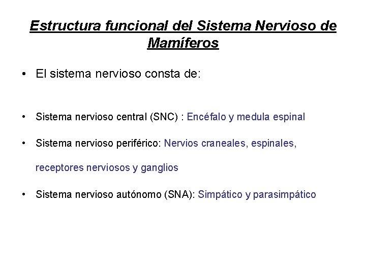 Estructura funcional del Sistema Nervioso de Mamíferos • El sistema nervioso consta de: •