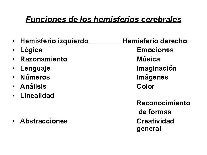 Funciones de los hemisferios cerebrales • • Hemisferio izquierdo Hemisferio derecho Lógica Emociones Razonamiento