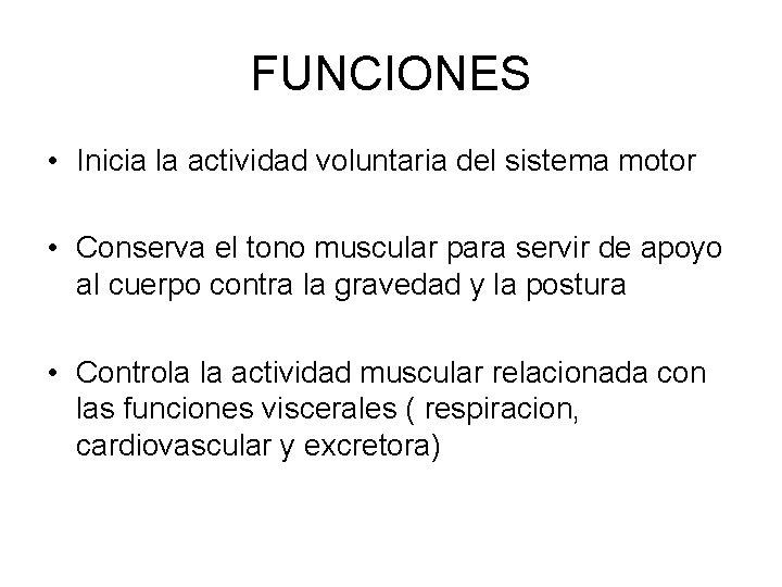 FUNCIONES • Inicia la actividad voluntaria del sistema motor • Conserva el tono muscular