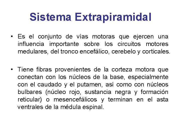 Sistema Extrapiramidal • Es el conjunto de vías motoras que ejercen una influencia importante