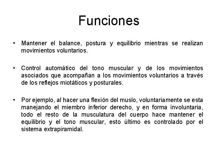 Funciones • Mantener el balance, postura y equilibrio mientras se realizan movimientos voluntarios. •