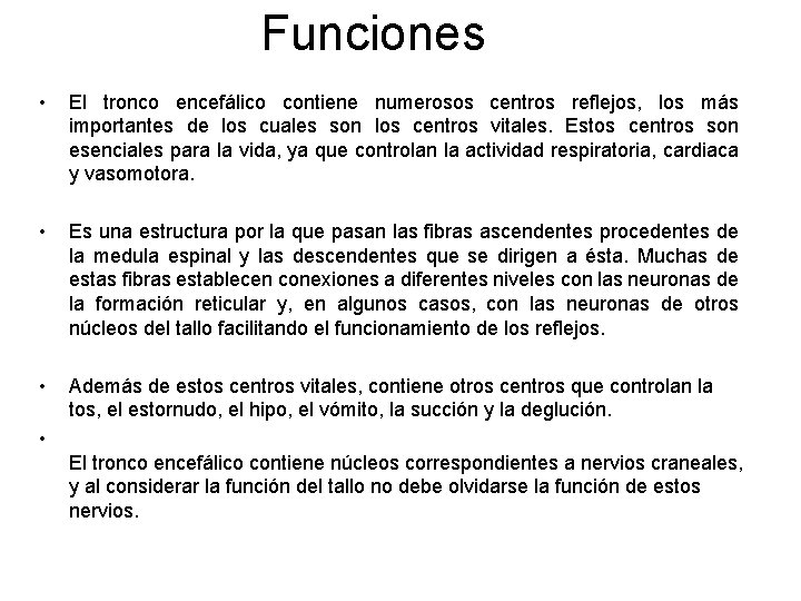 Funciones • El tronco encefálico contiene numerosos centros reflejos, los más importantes de los