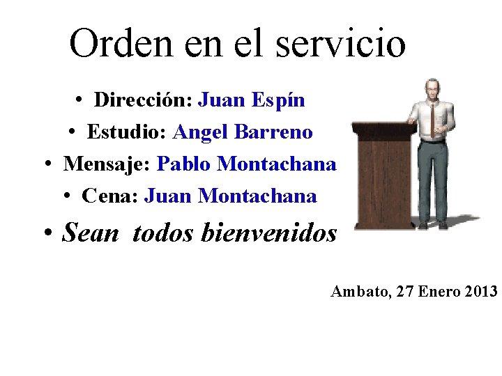 Orden en el servicio • Dirección: Juan Espín • Estudio: Angel Barreno • Mensaje: