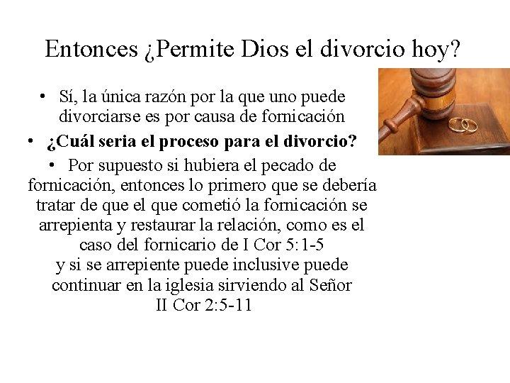 Entonces ¿Permite Dios el divorcio hoy? • Sí, la única razón por la que
