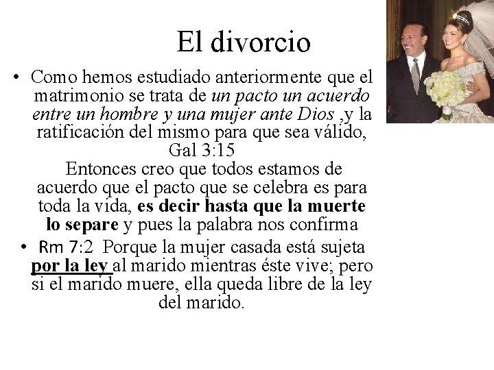 El divorcio • Como hemos estudiado anteriormente que el matrimonio se trata de un