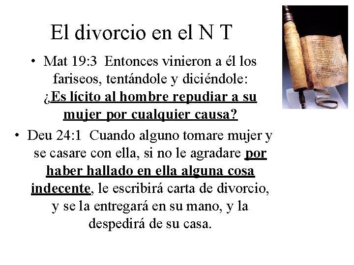 El divorcio en el N T • Mat 19: 3 Entonces vinieron a él