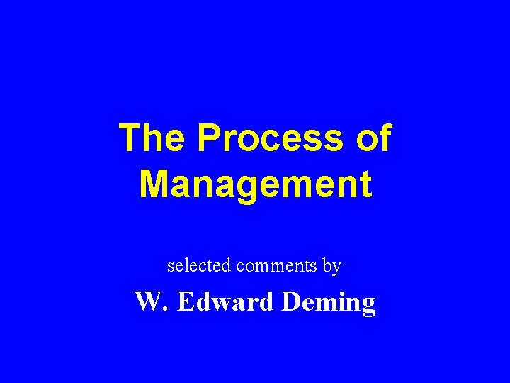 The Process of Management selected comments by W. Edward Deming