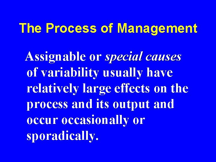 The Process of Management Assignable or special causes of variability usually have relatively large