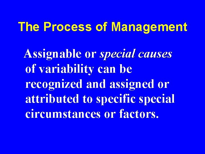 The Process of Management Assignable or special causes of variability can be recognized and