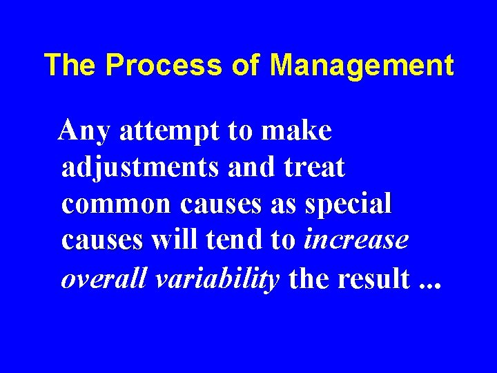 The Process of Management Any attempt to make adjustments and treat common causes as