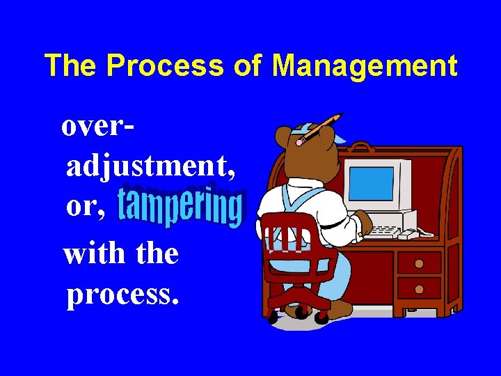The Process of Management overadjustment, or, with the process.
