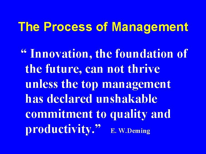"""The Process of Management """" Innovation, the foundation of the future, can not thrive"""