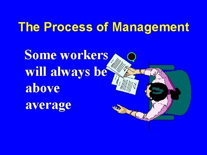 The Process of Management Some workers will always be above average