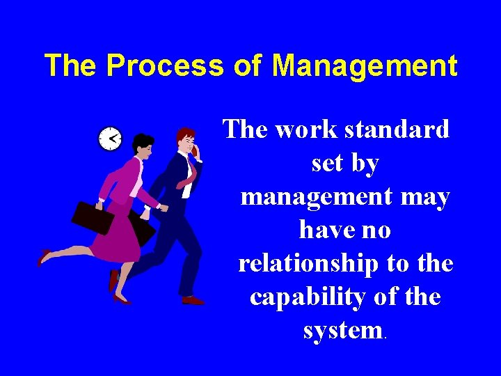 The Process of Management The work standard set by management may have no relationship