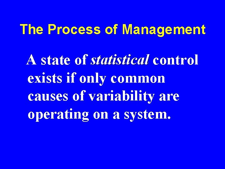 The Process of Management A state of statistical control exists if only common causes